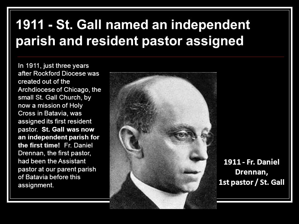 1911 - St. Gall named an independent parish and resident pastor assigned 1911 - Fr.