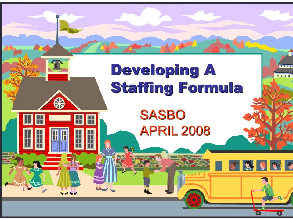 Developing A Staffing Formula SASBO APRIL 2008