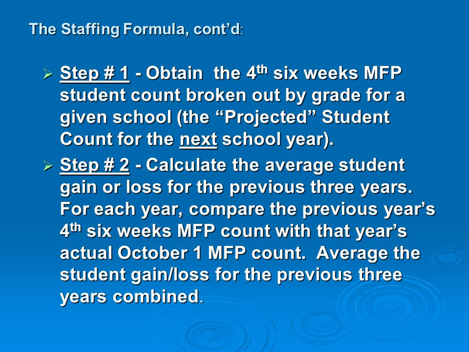 The Staffing Formula, cont'd :  Step # 1 - Obtain the 4 th six weeks MFP student count broken out by grade for a given school (the Projected Student Count for the next school year).
