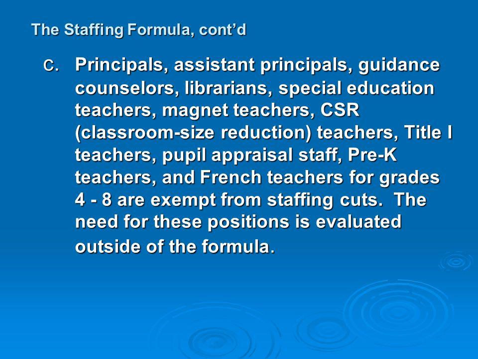 The Staffing Formula, cont'd c. Principals, assistant principals, guidance counselors, librarians, special education teachers, magnet teachers, CSR (c