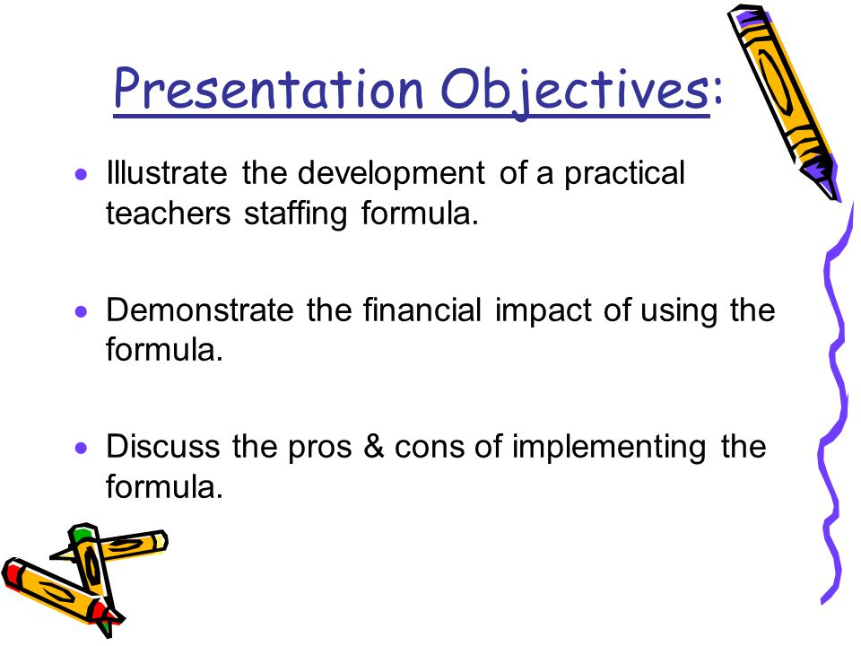 Presentation Objectives:  Illustrate the development of a practical teachers staffing formula.