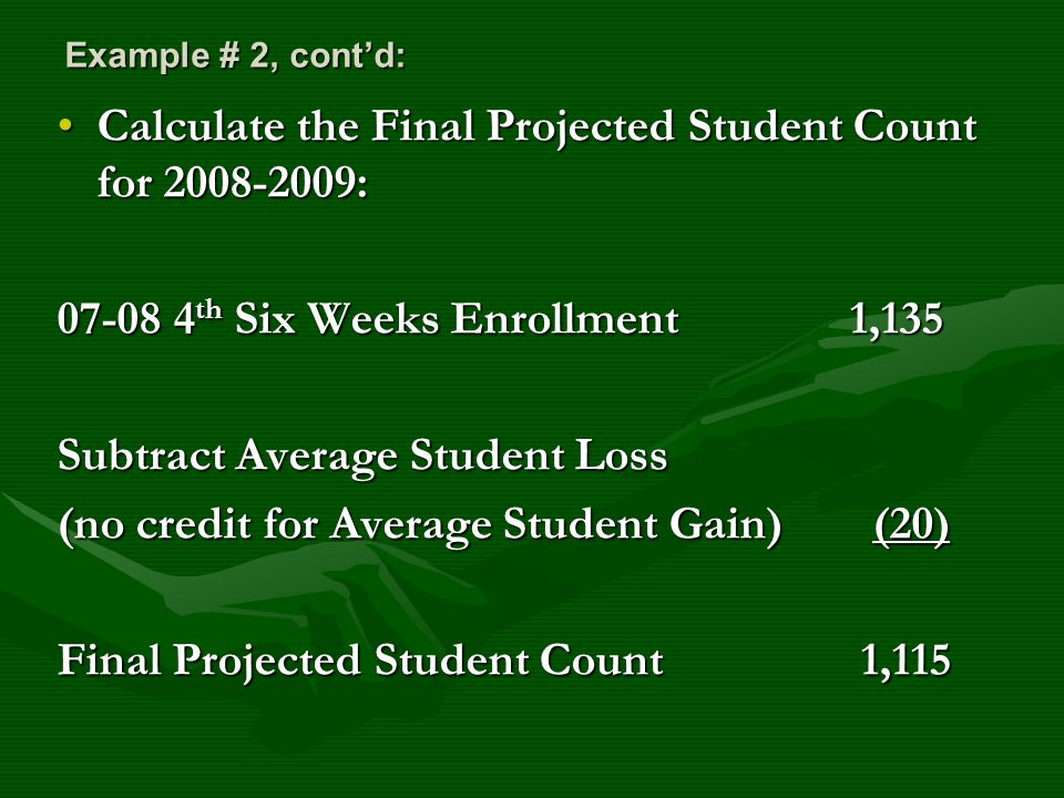 Example # 2, cont'd: Calculate the Final Projected Student Count for 2008-2009:Calculate the Final Projected Student Count for 2008-2009: 07-08 4 th S