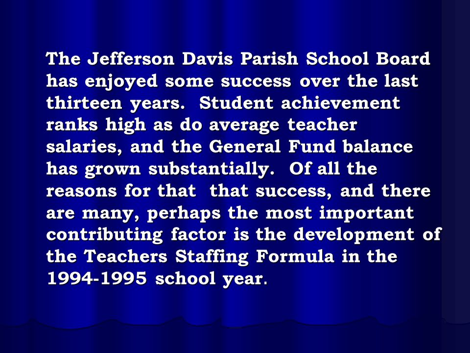 The Jefferson Davis Parish School Board has enjoyed some success over the last thirteen years.