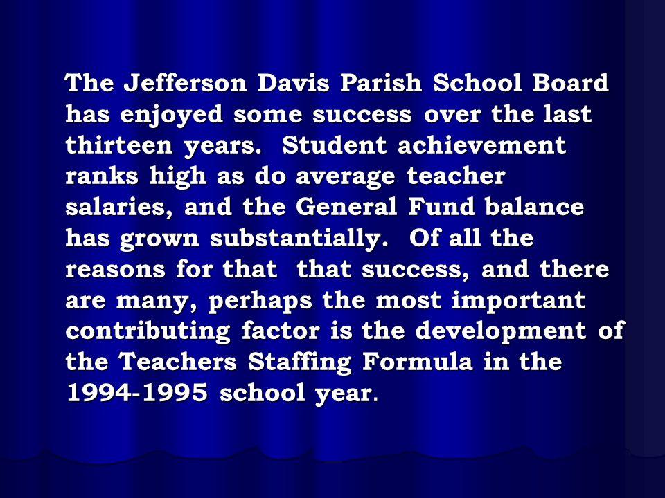 The Jefferson Davis Parish School Board has enjoyed some success over the last thirteen years. Student achievement ranks high as do average teacher sa