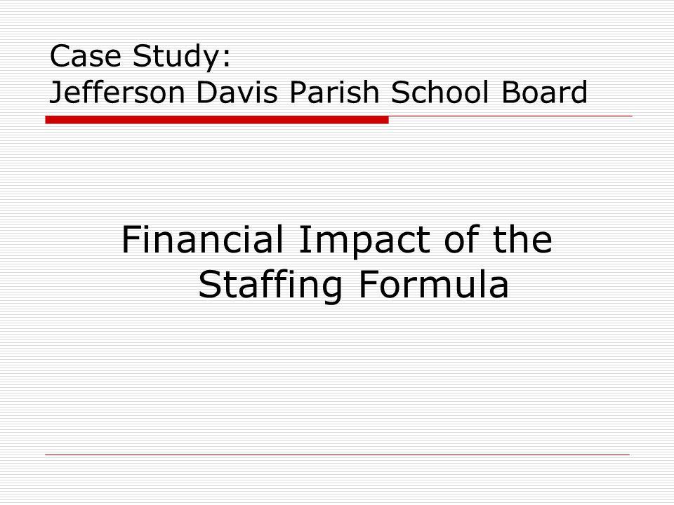 Case Study: Jefferson Davis Parish School Board Financial Impact of the Staffing Formula