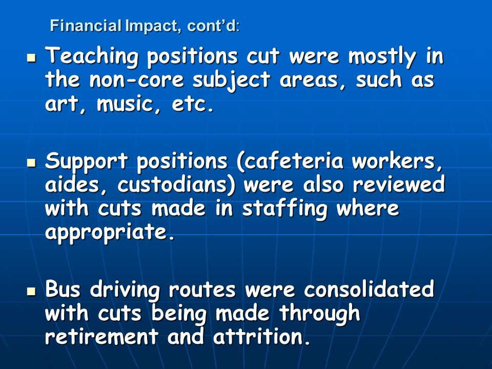 Financial Impact, cont'd: Teaching positions cut were mostly in the non-core subject areas, such as art, music, etc.