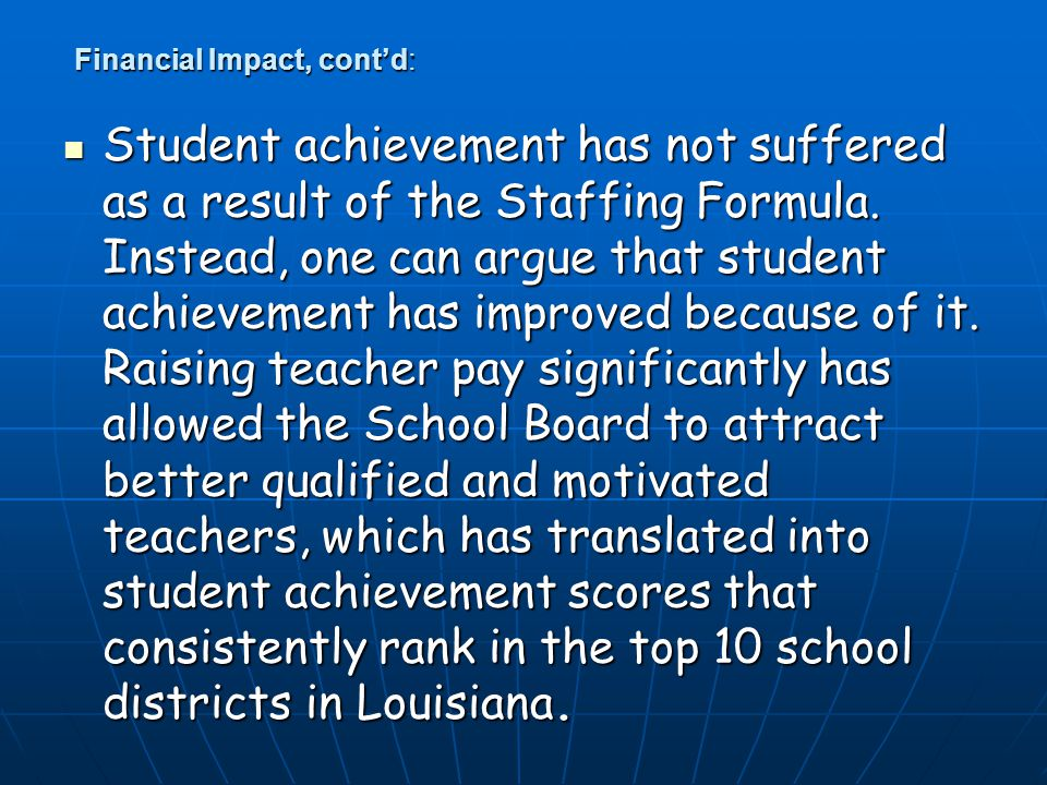 Financial Impact, cont'd: Student achievement has not suffered as a result of the Staffing Formula. Instead, one can argue that student achievement ha