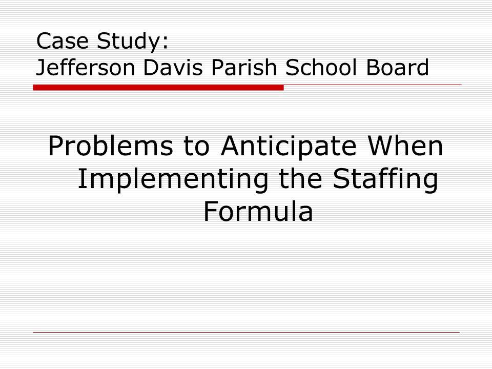 Case Study: Jefferson Davis Parish School Board Problems to Anticipate When Implementing the Staffing Formula