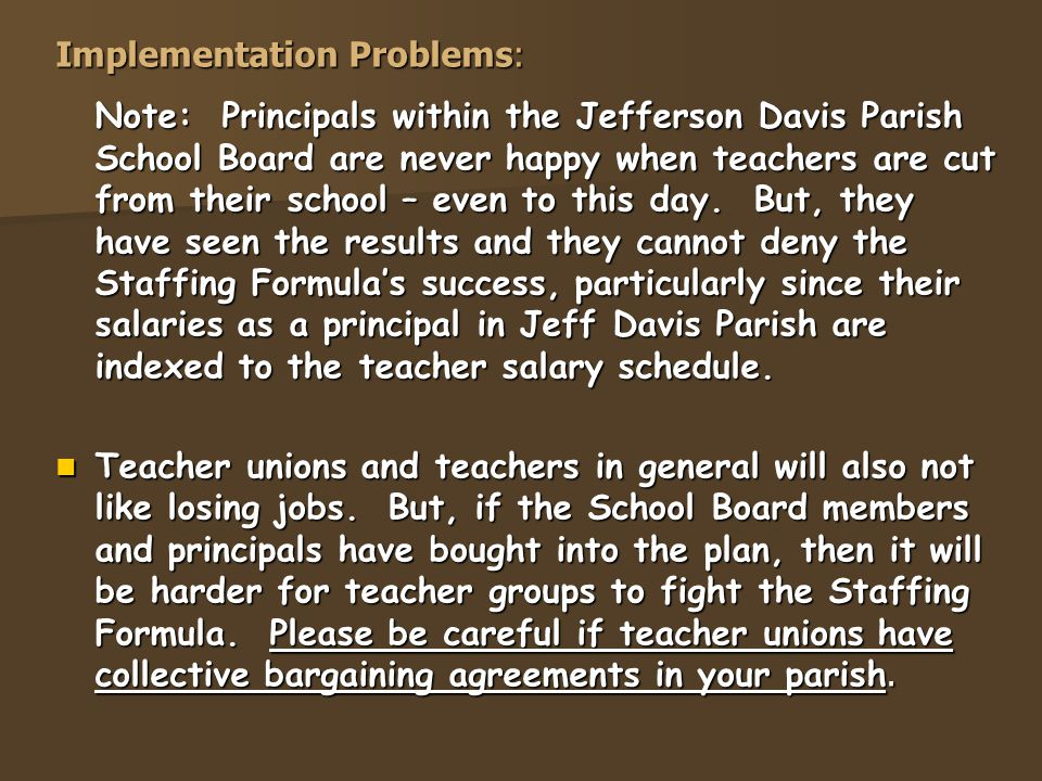 Implementation Problems: Note: Principals within the Jefferson Davis Parish School Board are never happy when teachers are cut from their school – even to this day.