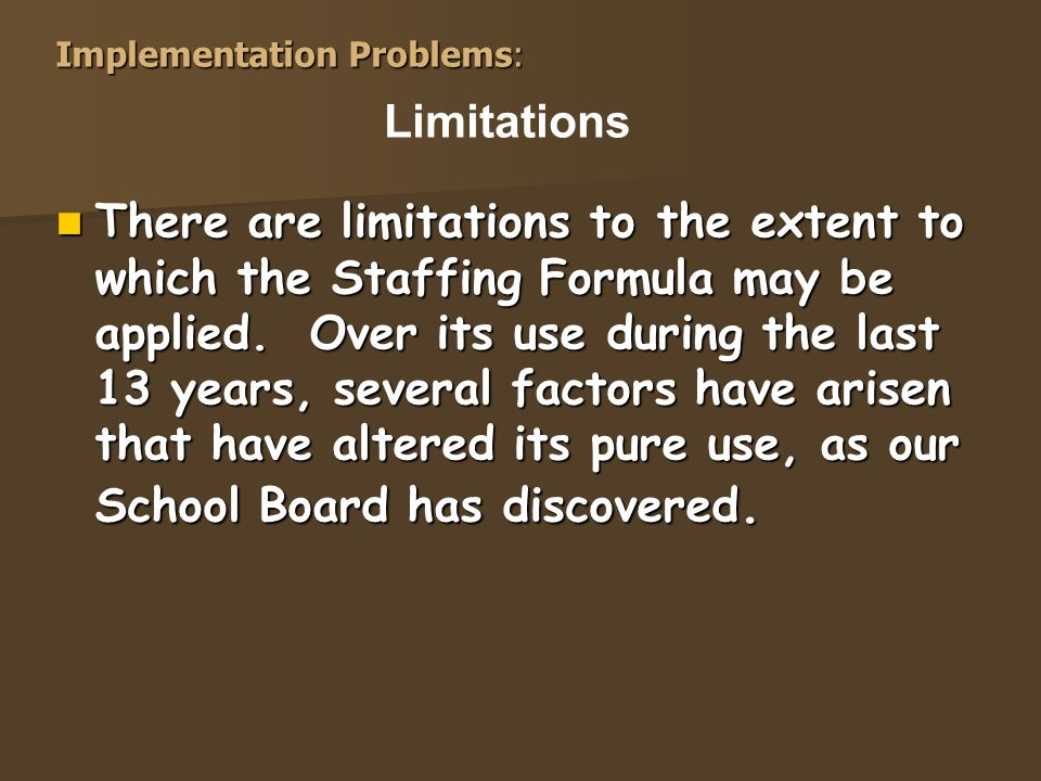 Implementation Problems: There are limitations to the extent to which the Staffing Formula may be applied.