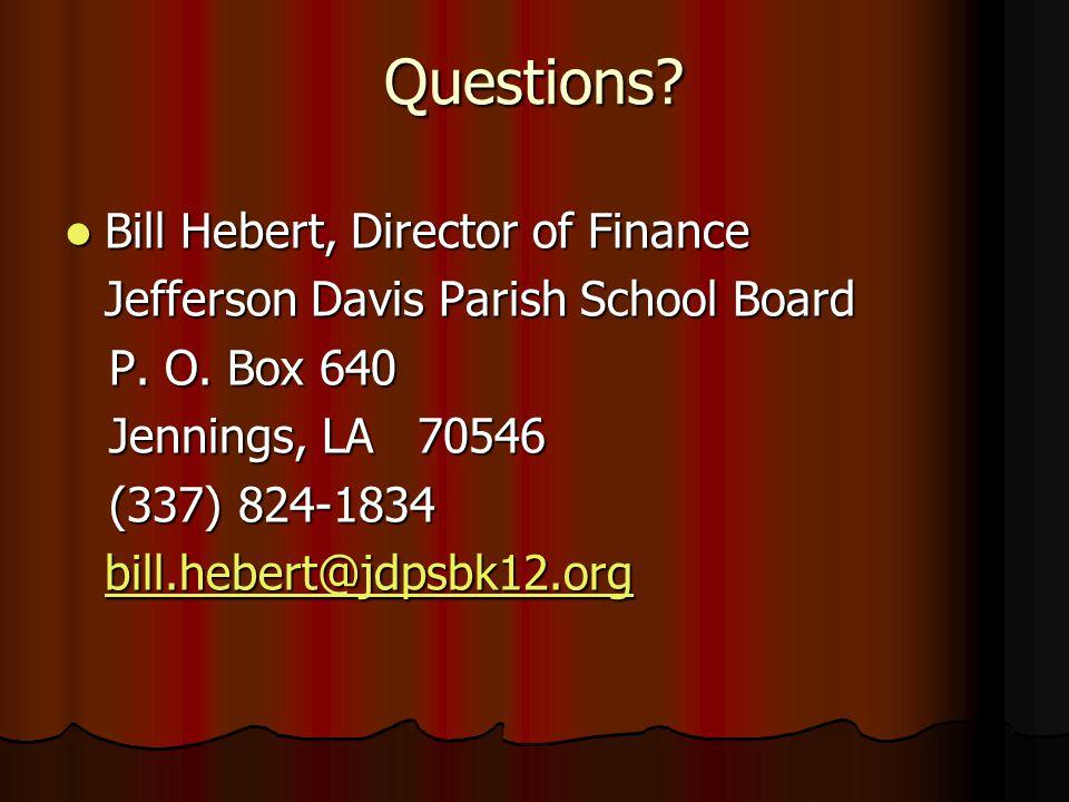 Questions? Bill Hebert, Director of Finance Bill Hebert, Director of Finance Jefferson Davis Parish School Board P. O. Box 640 P. O. Box 640 Jennings,