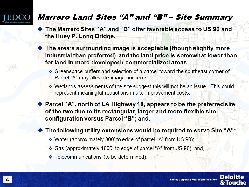 20 Marrero Land Sites A and B – Site Summary  The Marrero Sites A and B offer favorable access to US 90 and the Huey P.