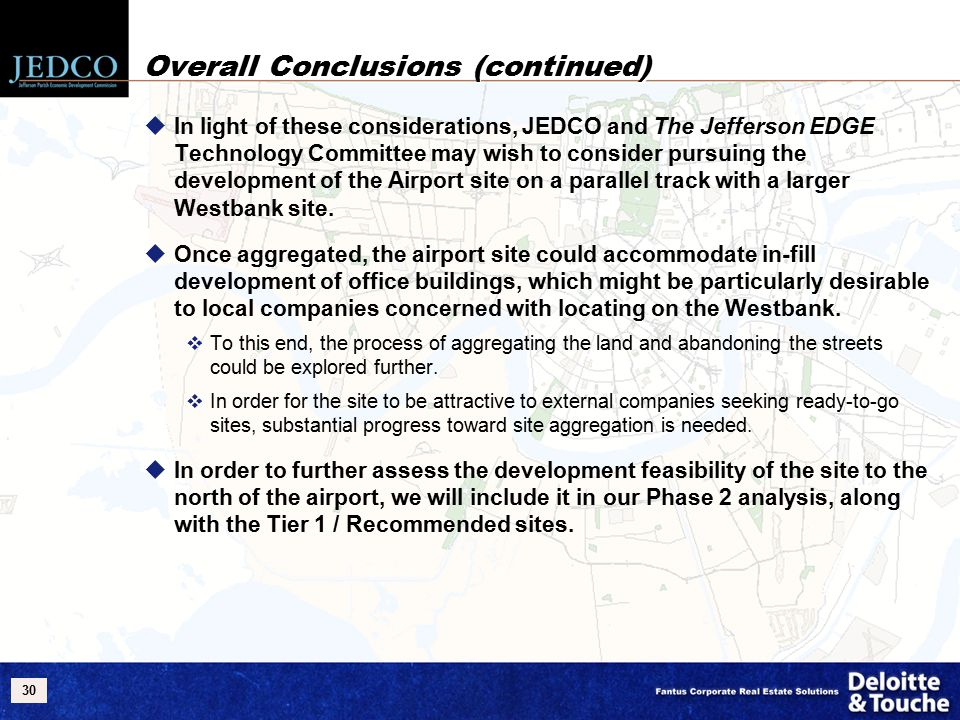 30 Overall Conclusions (continued)  In light of these considerations, JEDCO and The Jefferson EDGE Technology Committee may wish to consider pursuing the development of the Airport site on a parallel track with a larger Westbank site.