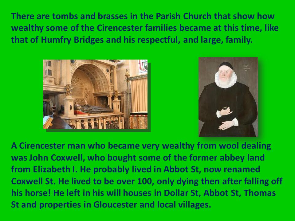 There are tombs and brasses in the Parish Church that show how wealthy some of the Cirencester families became at this time, like that of Humfry Bridges and his respectful, and large, family.