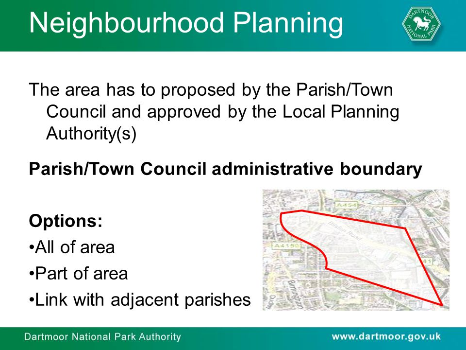 Neighbourhood Planning The area has to proposed by the Parish/Town Council and approved by the Local Planning Authority(s) Parish/Town Council adminis