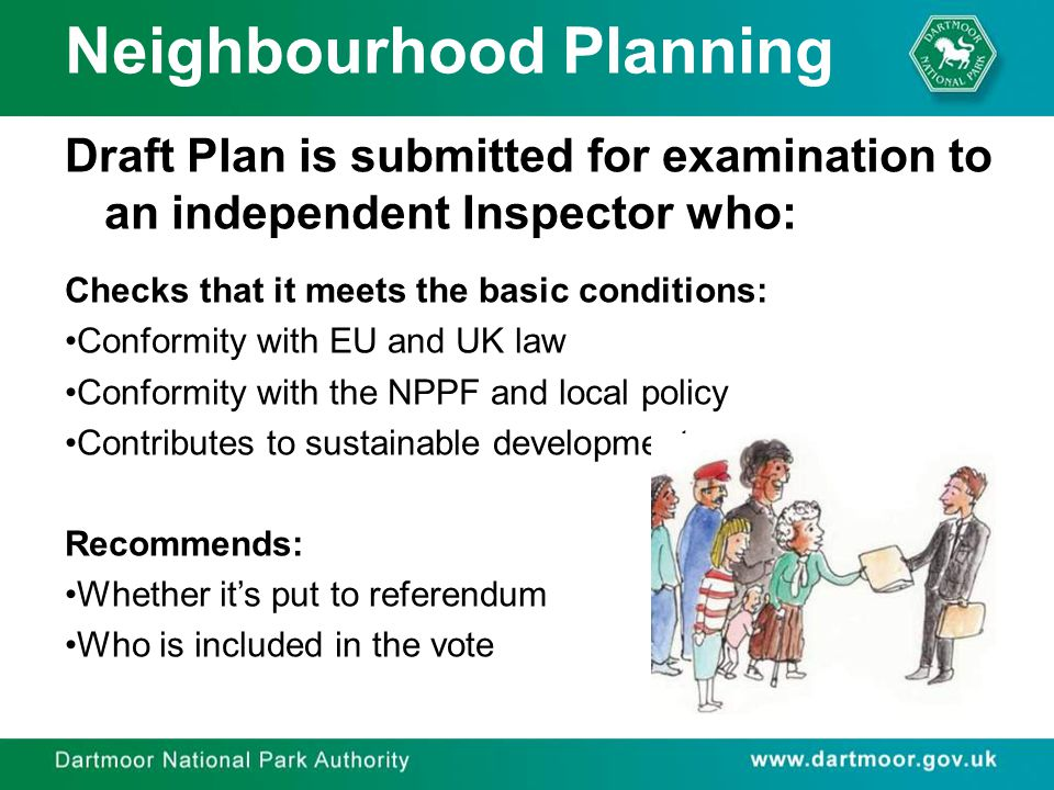 Neighbourhood Planning Draft Plan is submitted for examination to an independent Inspector who: Checks that it meets the basic conditions: Conformity