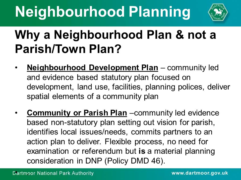 Neighbourhood Planning Why a Neighbourhood Plan & not a Parish/Town Plan? Neighbourhood Development Plan – community led and evidence based statutory
