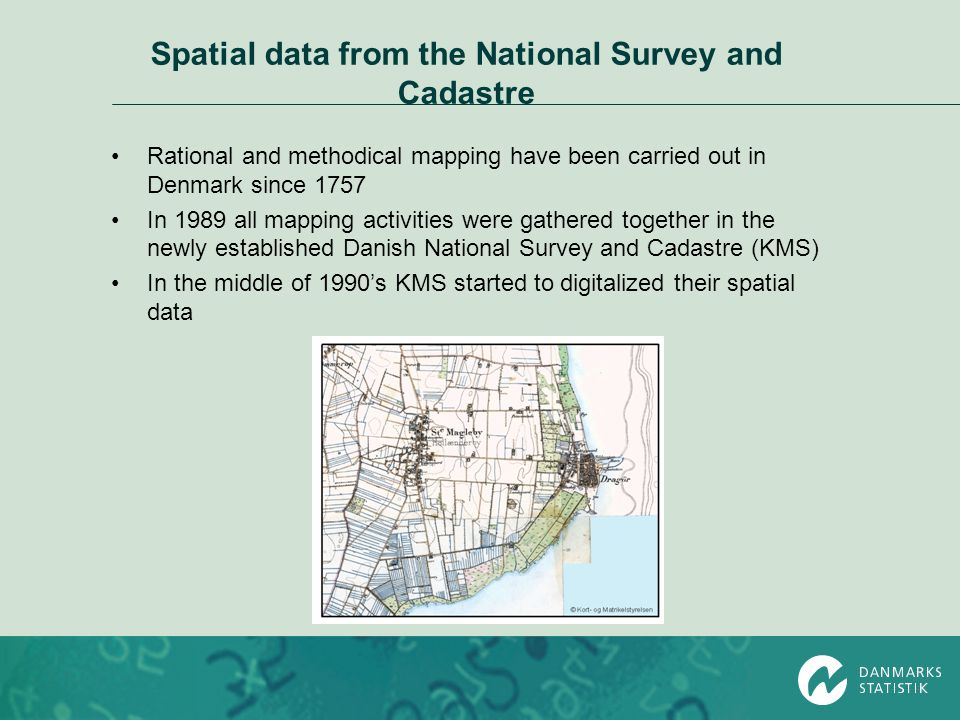 Spatial data from the National Survey and Cadastre Rational and methodical mapping have been carried out in Denmark since 1757 In 1989 all mapping act