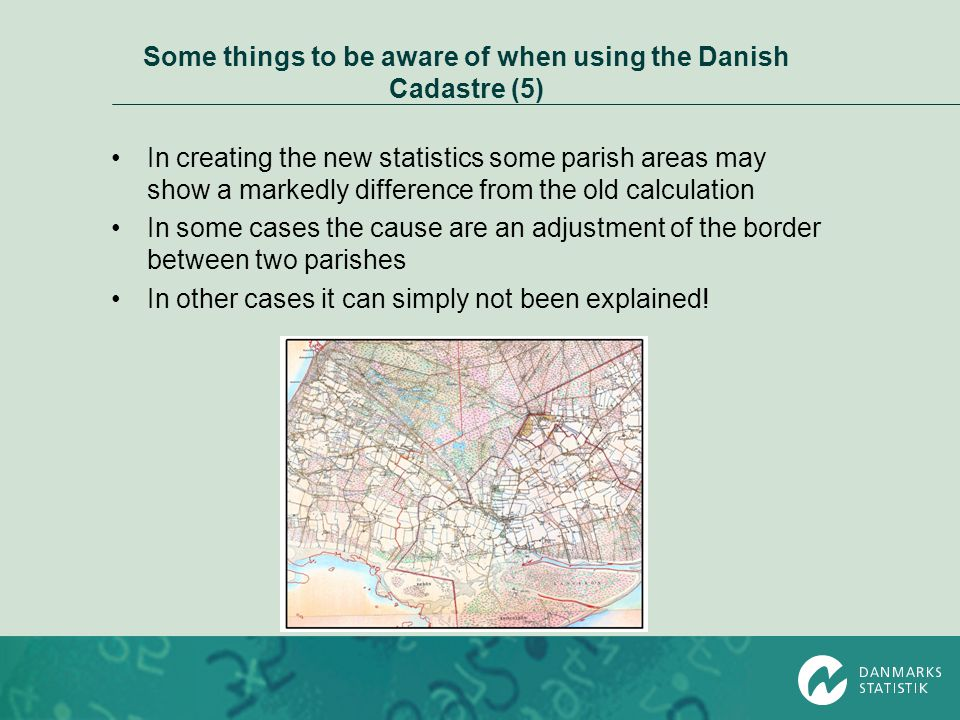 Some things to be aware of when using the Danish Cadastre (5) In creating the new statistics some parish areas may show a markedly difference from the