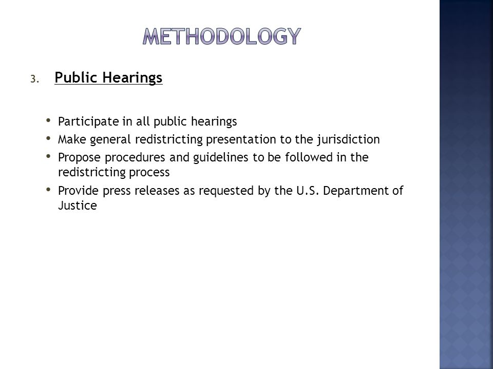 3. Public Hearings Participate in all public hearings Make general redistricting presentation to the jurisdiction Propose procedures and guidelines to