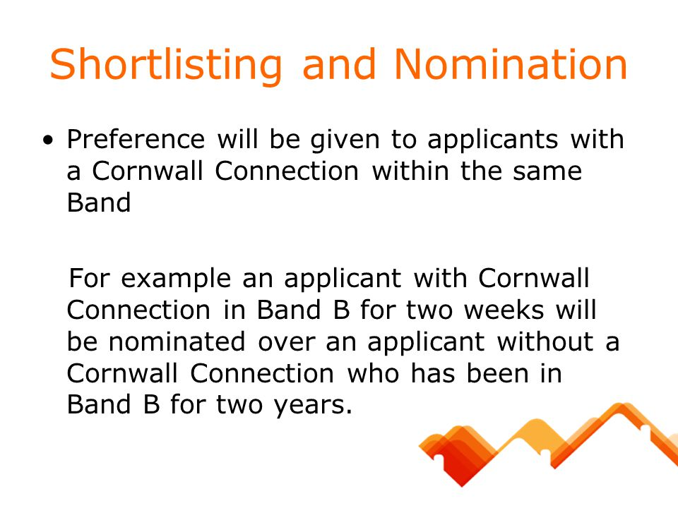 Shortlisting and Nomination Preference will be given to applicants with a Cornwall Connection within the same Band For example an applicant with Cornw