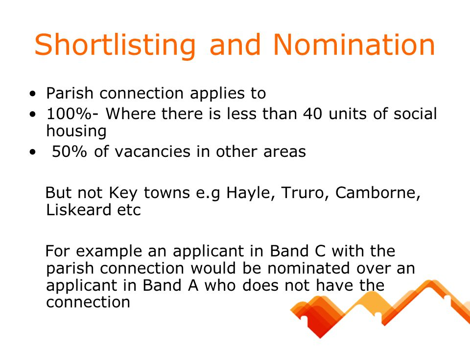 Shortlisting and Nomination Parish connection applies to 100%- Where there is less than 40 units of social housing 50% of vacancies in other areas But