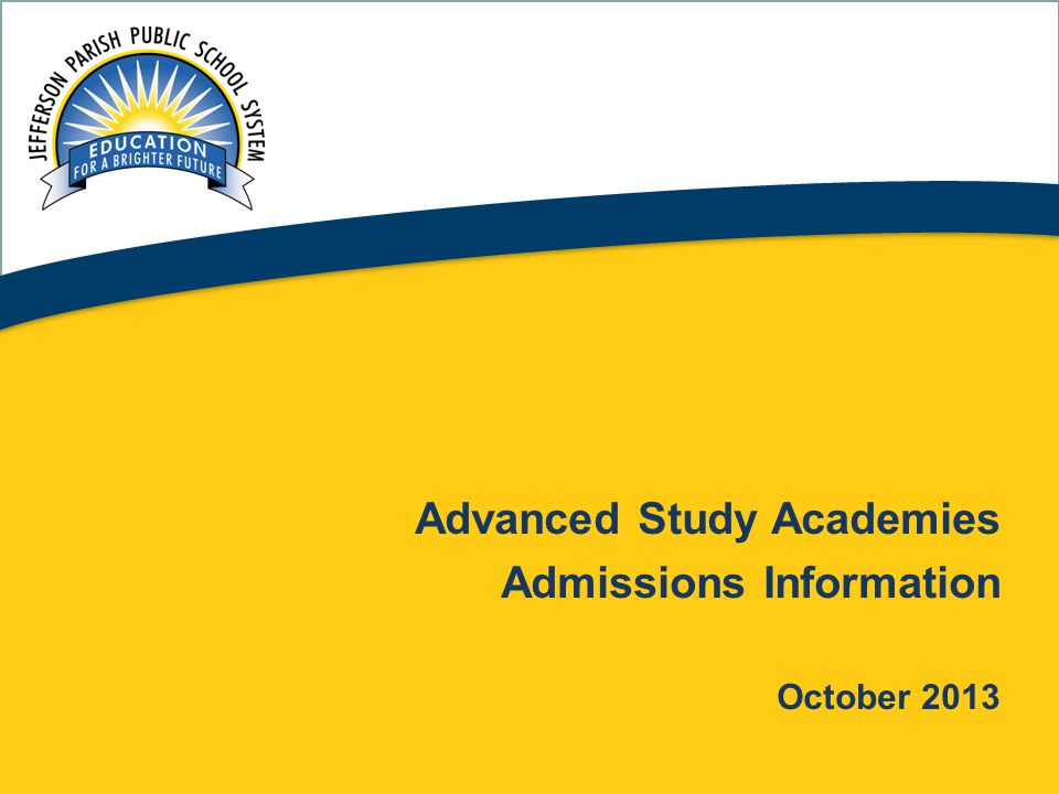 1 Advanced Study Academies Admissions Information October 2013