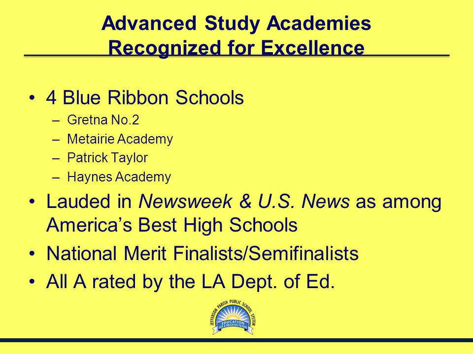 Advanced Study Academies Recognized for Excellence 4 Blue Ribbon Schools –Gretna No.2 –Metairie Academy –Patrick Taylor –Haynes Academy Lauded in News