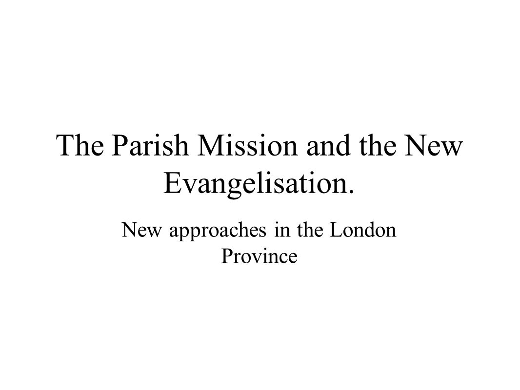 Faith renewal and development The modern style of mission in the London Province is a powerful means for renewing and developing the faith of the faithful people .