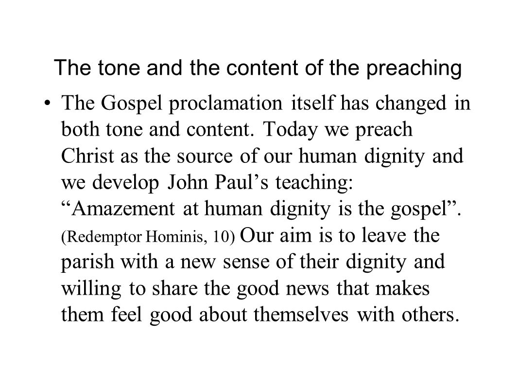 The tone and the content of the preaching The Gospel proclamation itself has changed in both tone and content.