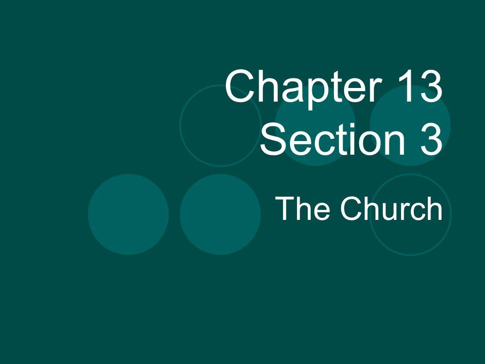 Chapter 13 Section 3 The Church