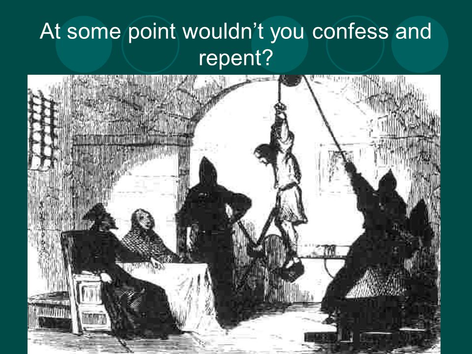 At some point wouldn't you confess and repent