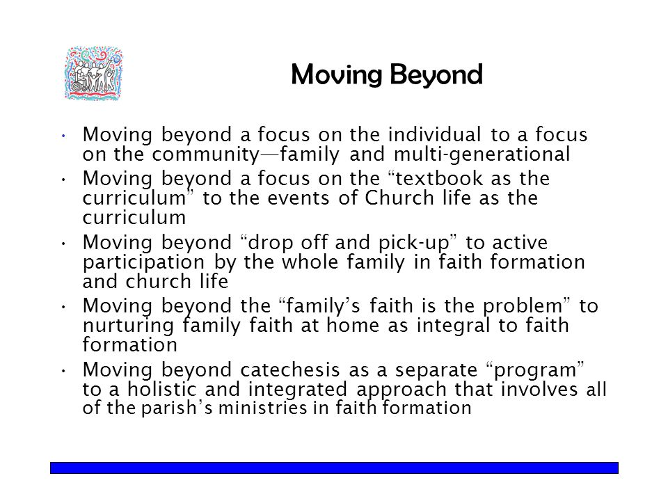 "Moving Beyond Moving beyond a focus on the individual to a focus on the community—family and multi-generational Moving beyond a focus on the ""textbook"