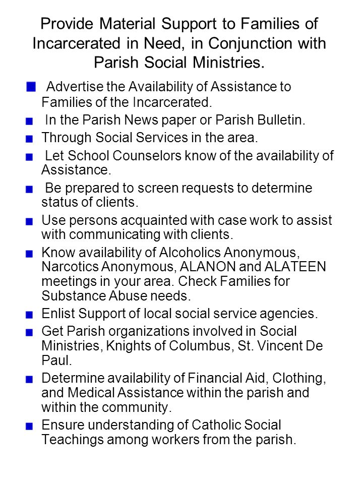 Provide Material Support to Families of Incarcerated in Need, in Conjunction with Parish Social Ministries. Advertise the Availability of Assistance t