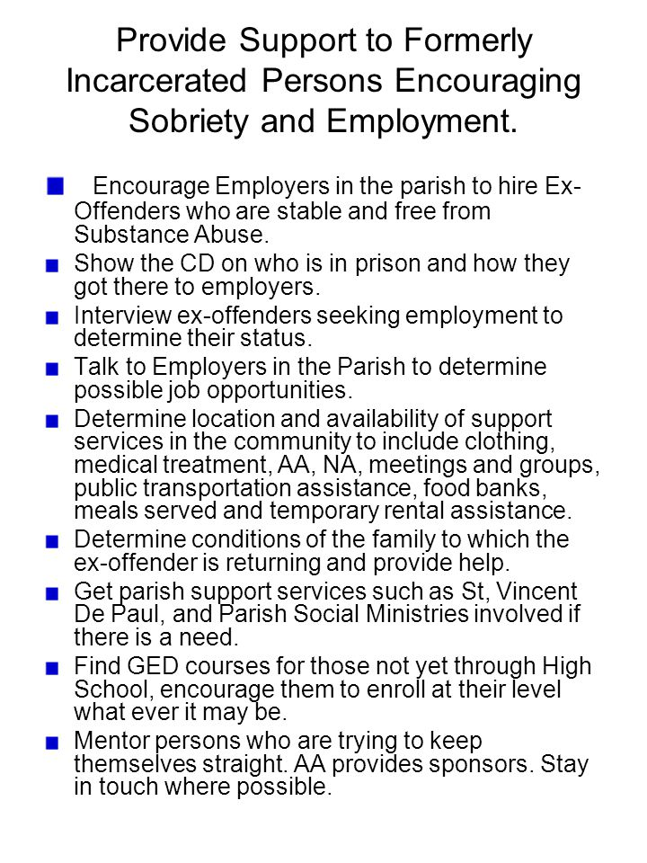 Provide Support to Formerly Incarcerated Persons Encouraging Sobriety and Employment. Encourage Employers in the parish to hire Ex- Offenders who are