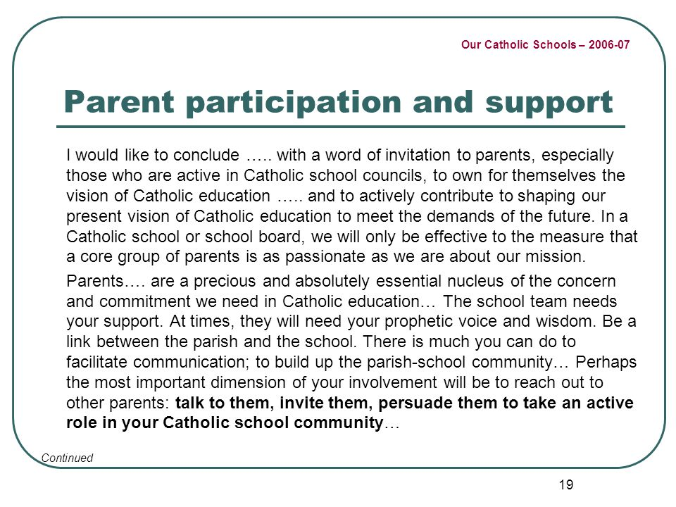 Our Catholic Schools – 2006-07 19 Parent participation and support I would like to conclude ….. with a word of invitation to parents, especially those