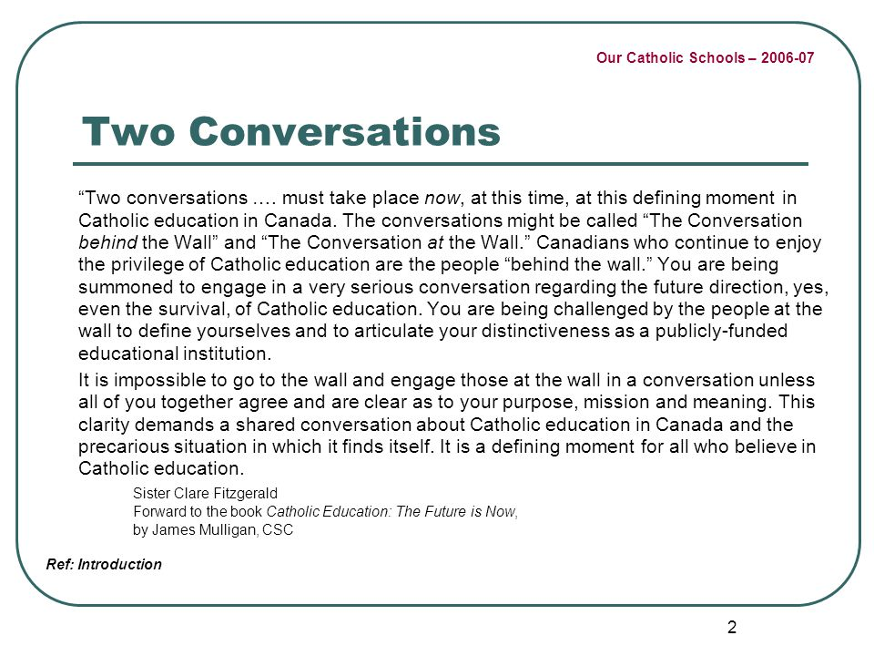 Our Catholic Schools – 2006-07 2 Two Conversations Two conversations ….