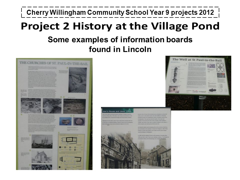 Cherry Willingham Community School Year 9 projects 2012 Some examples of information boards found in Lincoln