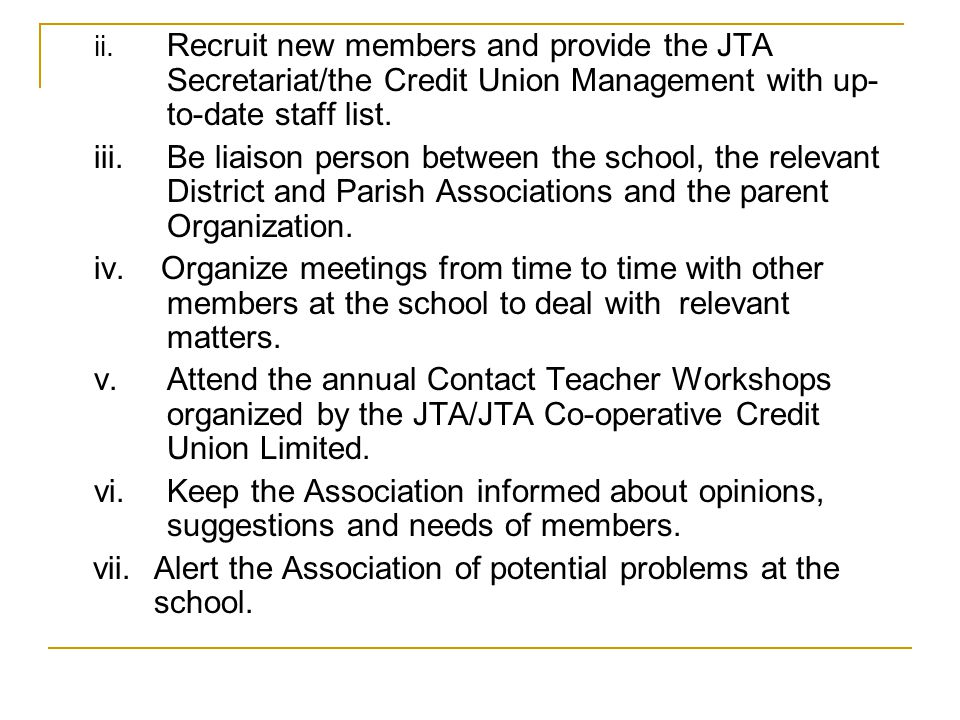 ii. Recruit new members and provide the JTA Secretariat/the Credit Union Management with up- to-date staff list. iii.Be liaison person between the sch