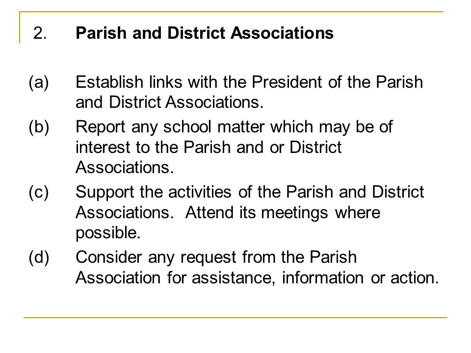 2. Parish and District Associations (a)Establish links with the President of the Parish and District Associations. (b)Report any school matter which m