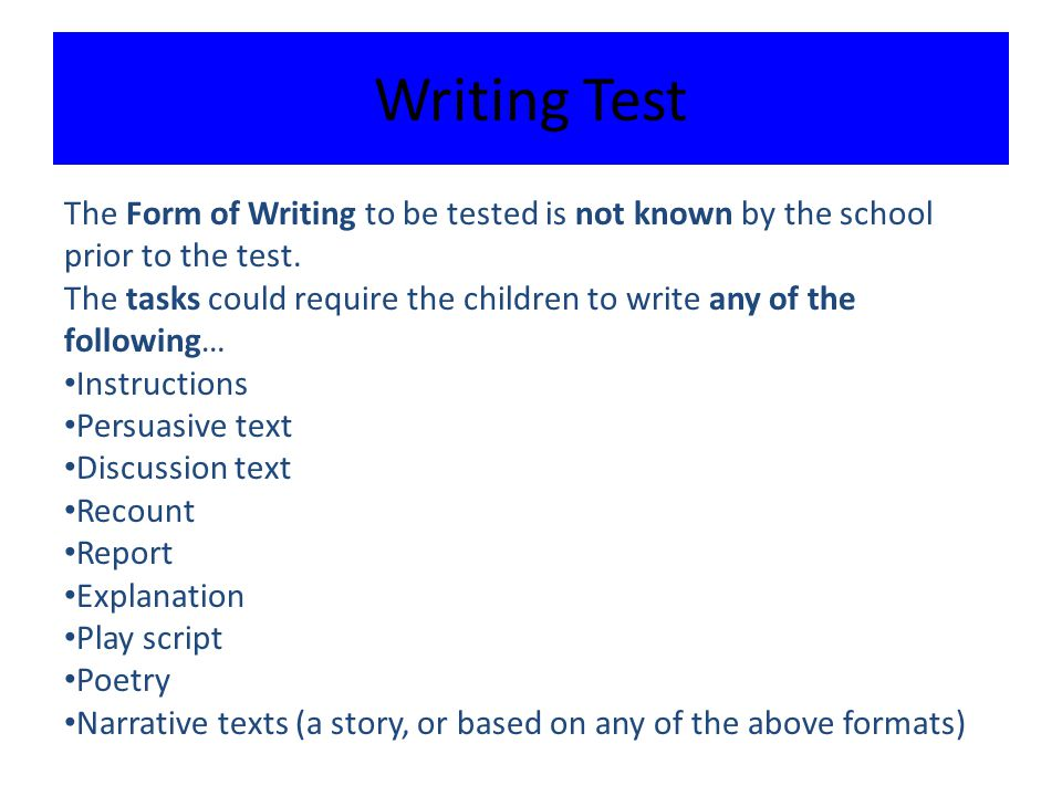 Writing Test The Form of Writing to be tested is not known by the school prior to the test.