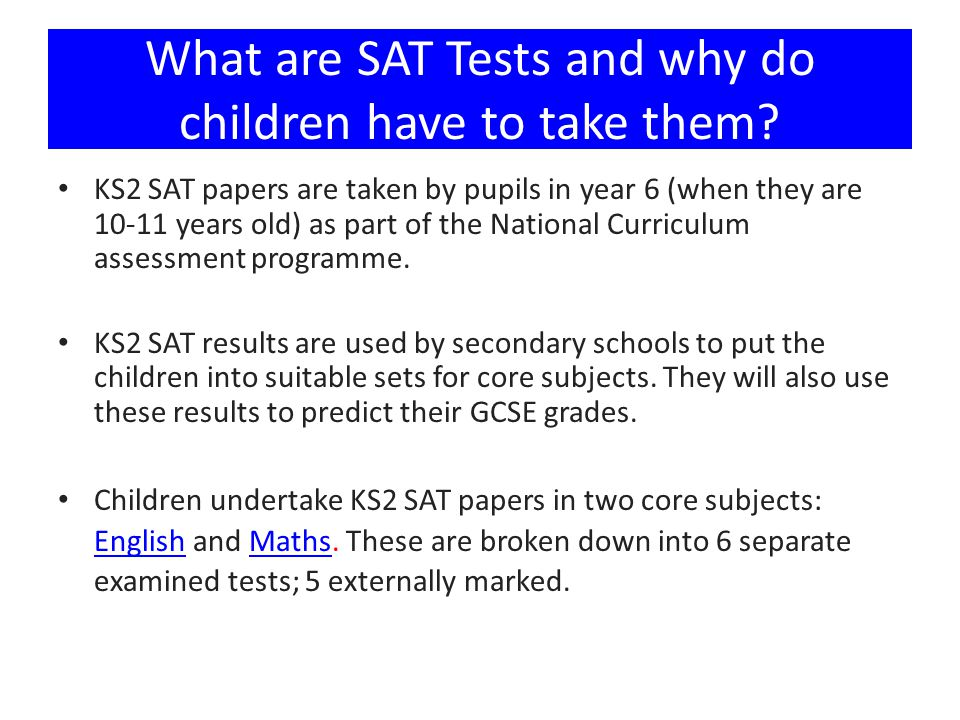Schools may also choose to hold Level 6 SAT assessments (in addition to their Level 3-5 SAT papers).