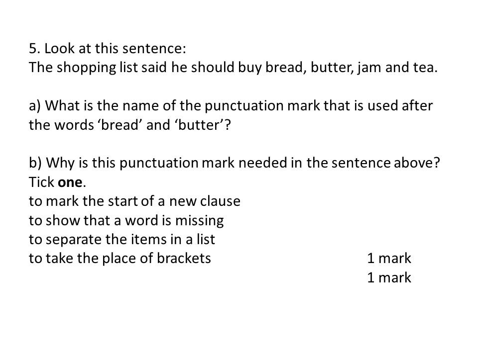 5. Look at this sentence: The shopping list said he should buy bread, butter, jam and tea.