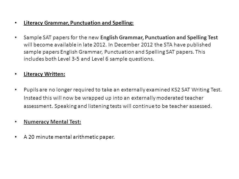 Literacy Grammar, Punctuation and Spelling: Sample SAT papers for the new English Grammar, Punctuation and Spelling Test will become available in late 2012.