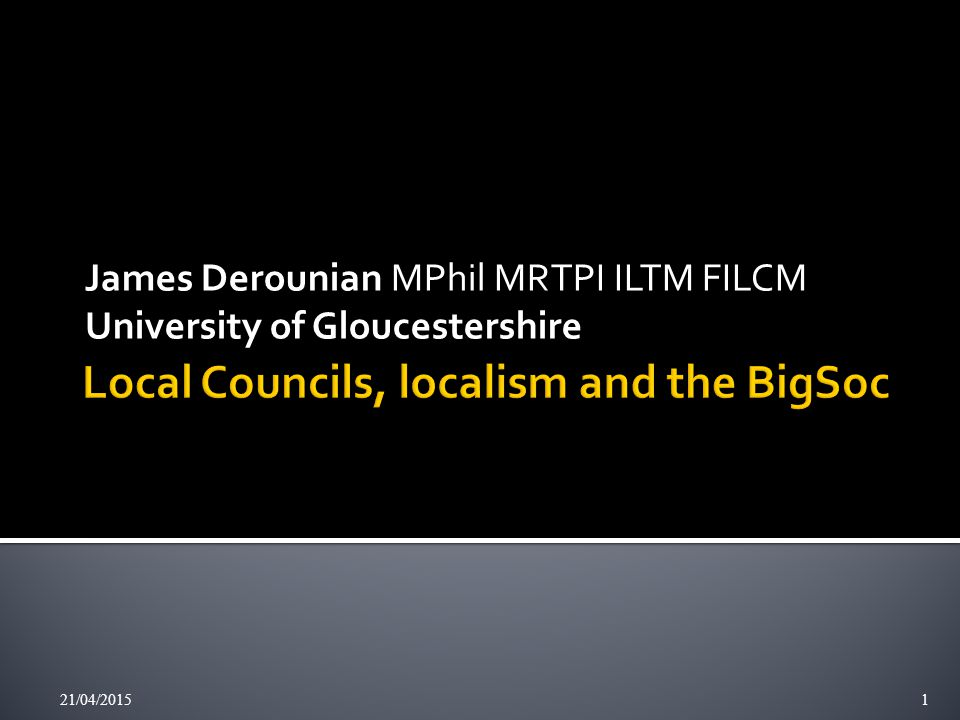 James Derounian MPhil MRTPI ILTM FILCM University of Gloucestershire 21/04/20151