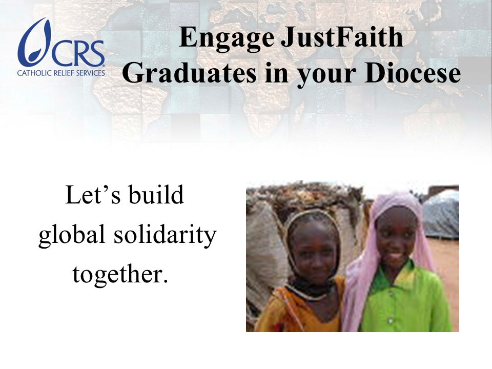 Engage JustFaith Graduates in your Diocese Let's build global solidarity together.