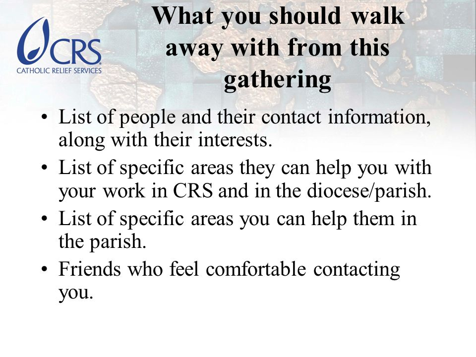 What you should walk away with from this gathering List of people and their contact information, along with their interests.