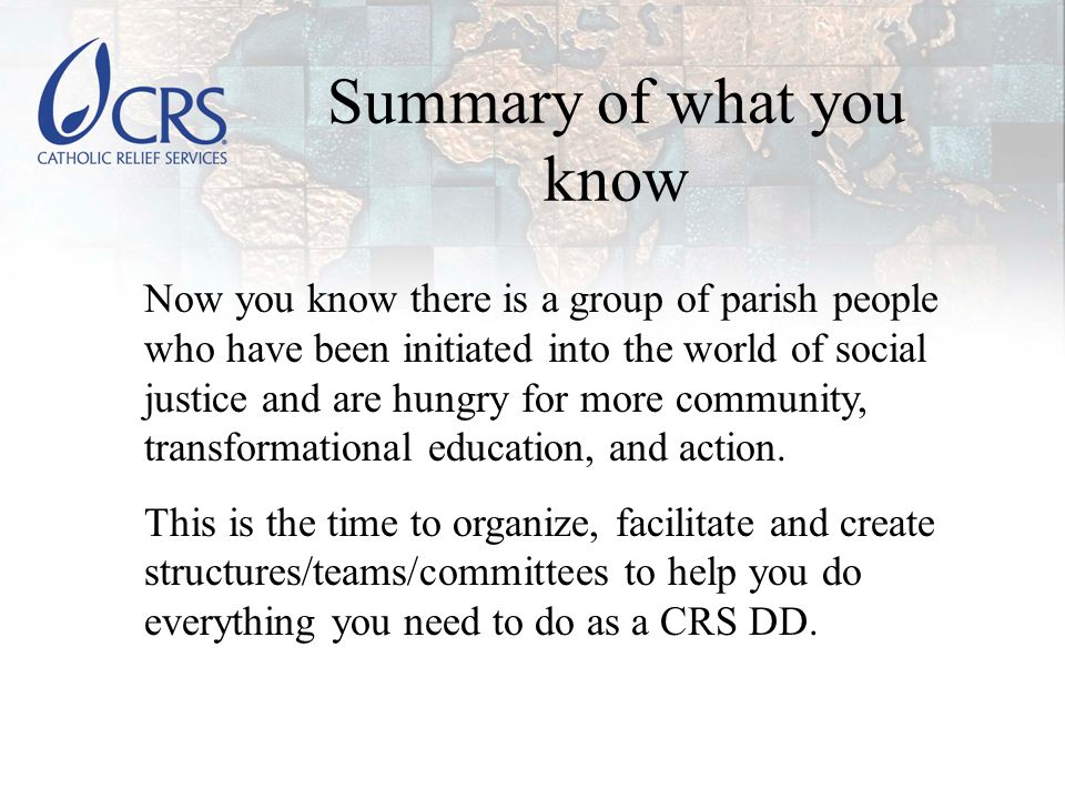 Summary of what you know Now you know there is a group of parish people who have been initiated into the world of social justice and are hungry for more community, transformational education, and action.