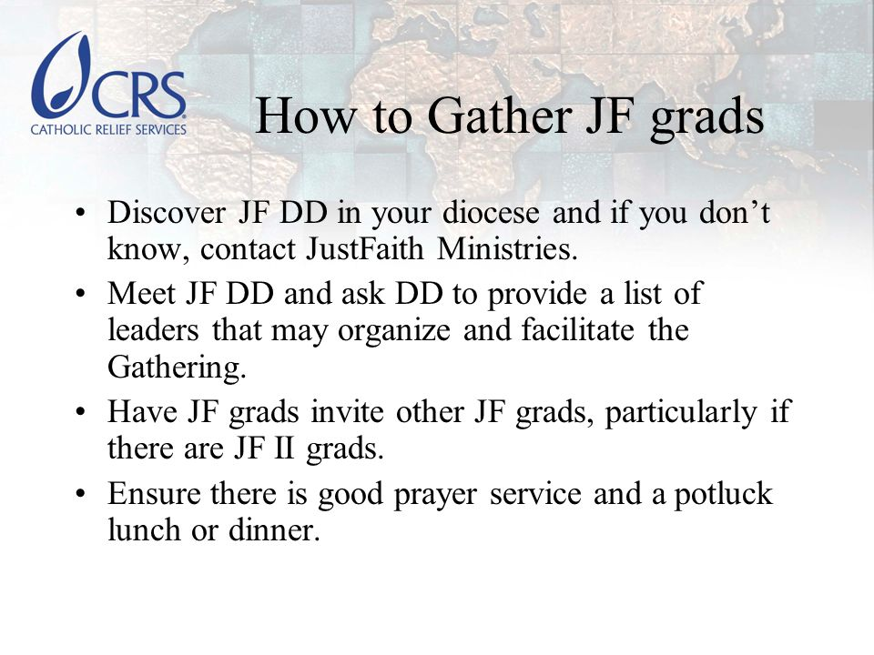 Outcomes Keep in touch with JF facilitator & JF DD over time for possible speaking engagements and in case you need help with recruiting people for the CRS DD Global Solidarity Ministry Team.