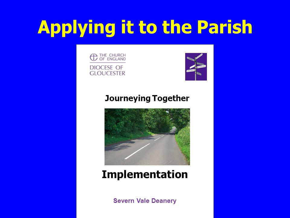 Applying it to the Parish Journeying Together Implementation Severn Vale Deanery